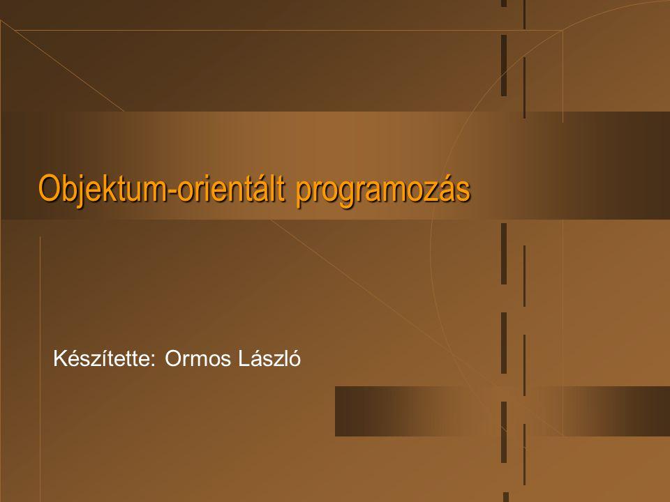 Objektum-orientált programozás Készítette: Ormos László
