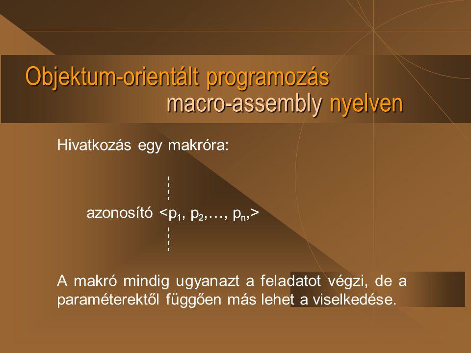 Objektum-orientált programozás macro-assembly nyelven Hivatkozás egy makróra: azonosító A makró mindig ugyanazt a feladatot végzi, de a paraméterektől