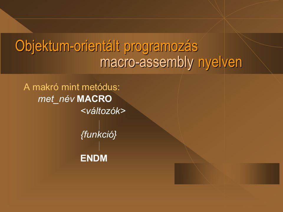 Objektum-orientált programozás macro-assembly nyelven Az eljárás mint metódus: elj_név PROCEDURE {funkció} RET elj_név ENDP