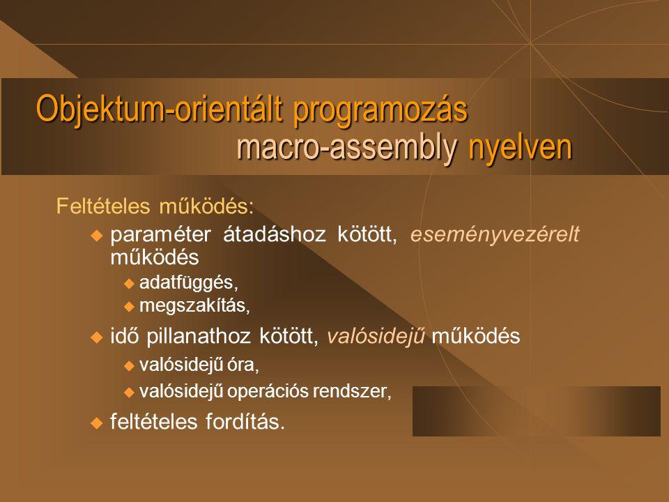 Objektum-orientált programozás macro-assembly nyelven Feltételes működés: u paraméter átadáshoz kötött, eseményvezérelt működés  adatfüggés,  megsza