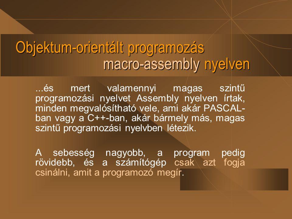Objektum-orientált programozás macro-assembly nyelven...és mert valamennyi magas szintű programozási nyelvet Assembly nyelven írtak, minden megvalósít