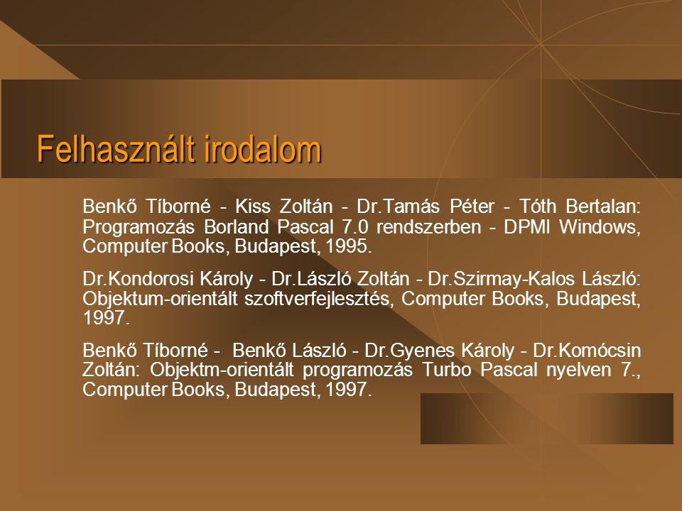 Felhasznált irodalom Benkő Tíborné - Kiss Zoltán - Dr.Tamás Péter - Tóth Bertalan: Programozás Borland Pascal 7.0 rendszerben - DPMI Windows, Computer