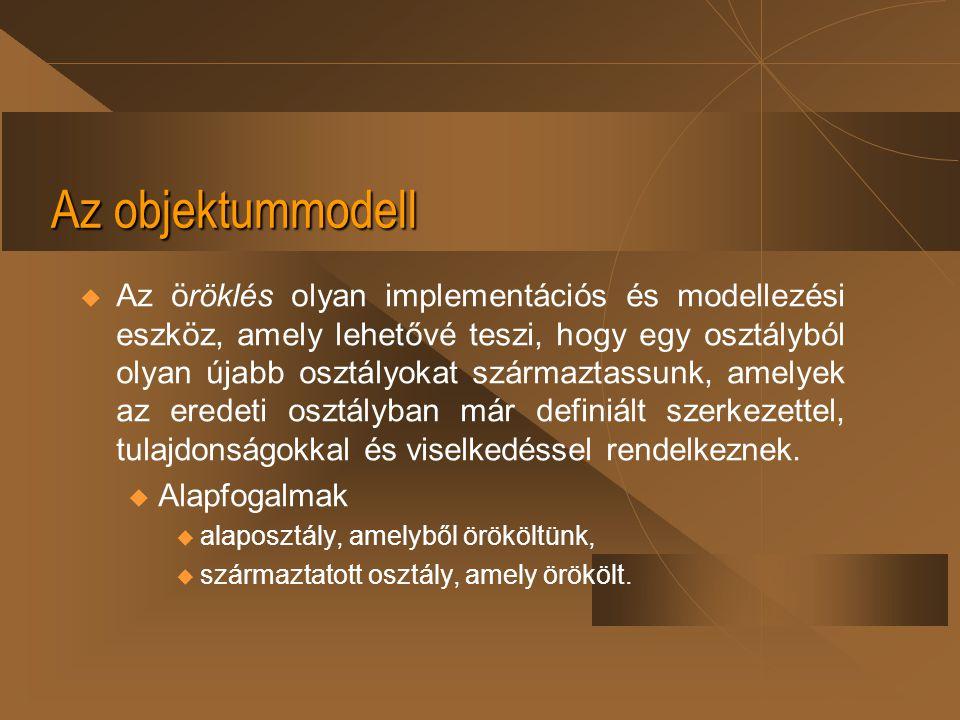 Az objektummodell  Az öröklés olyan implementációs és modellezési eszköz, amely lehetővé teszi, hogy egy osztályból olyan újabb osztályokat származta