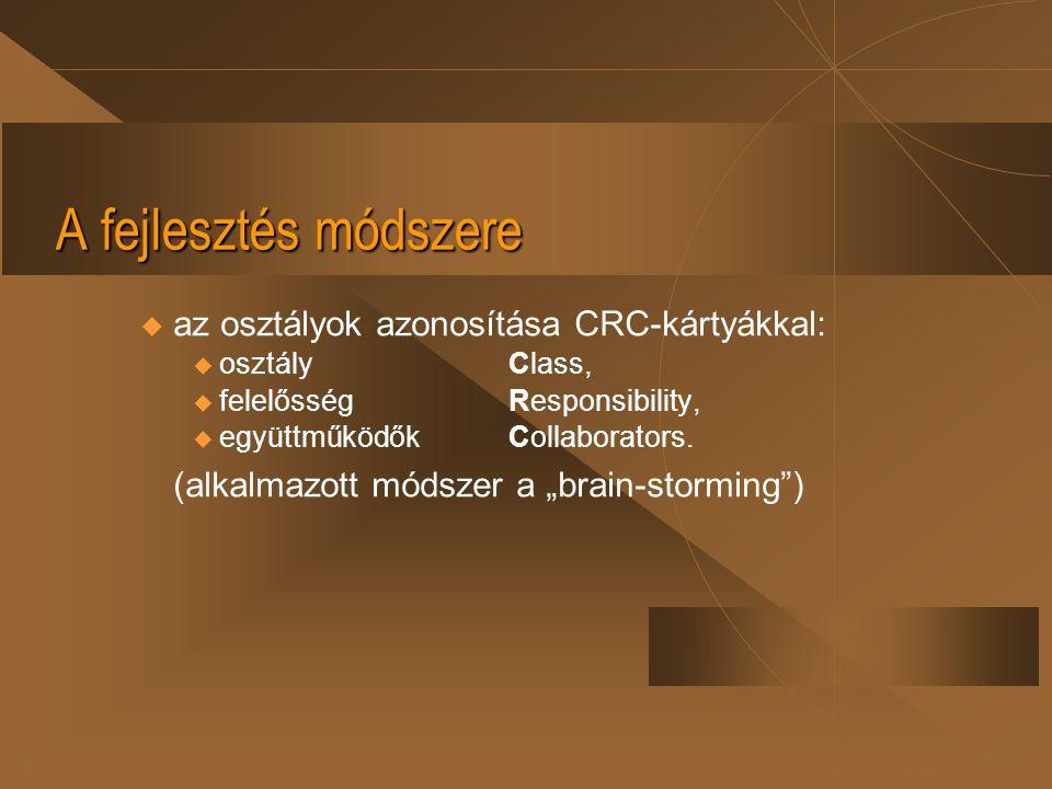 A fejlesztés módszere u az osztályok azonosítása CRC-kártyákkal:  osztályClass,  felelősségResponsibility,  együttműködőkCollaborators. (alkalmazot