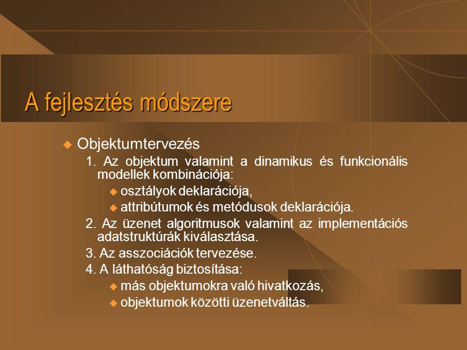 A fejlesztés módszere u Objektumtervezés 1. Az objektum valamint a dinamikus és funkcionális modellek kombinációja:  osztályok deklarációja,  attrib