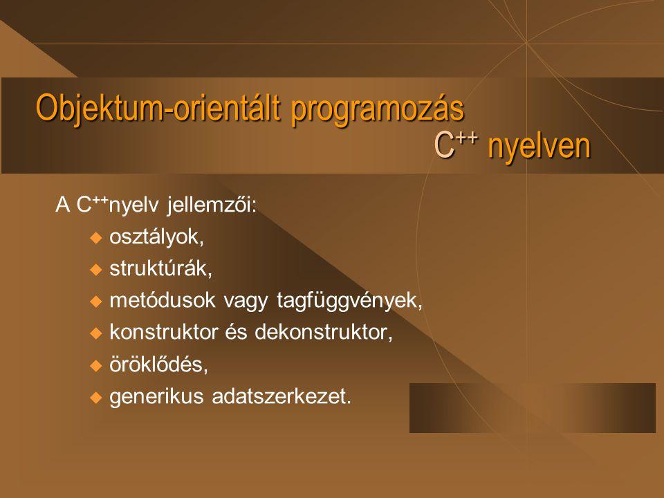 Objektum-orientált programozás C ++ nyelven A C ++ nyelv jellemzői: u osztályok, u struktúrák, u metódusok vagy tagfüggvények, u konstruktor és dekons