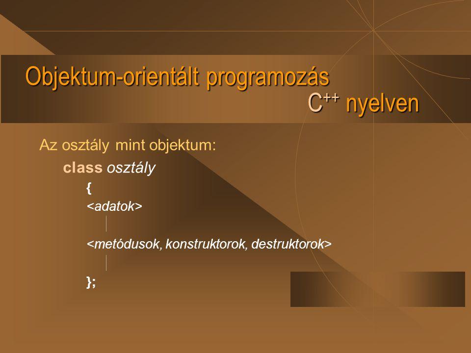 Objektum-orientált programozás C ++ nyelven Metódus vagy tagfüggvény az osztályban: class osztály { ; publik: void met_1 (paraméter lista){argumentum}; // belső definíció void met_n (paraméter lista); // osztályon kívüli definíció };