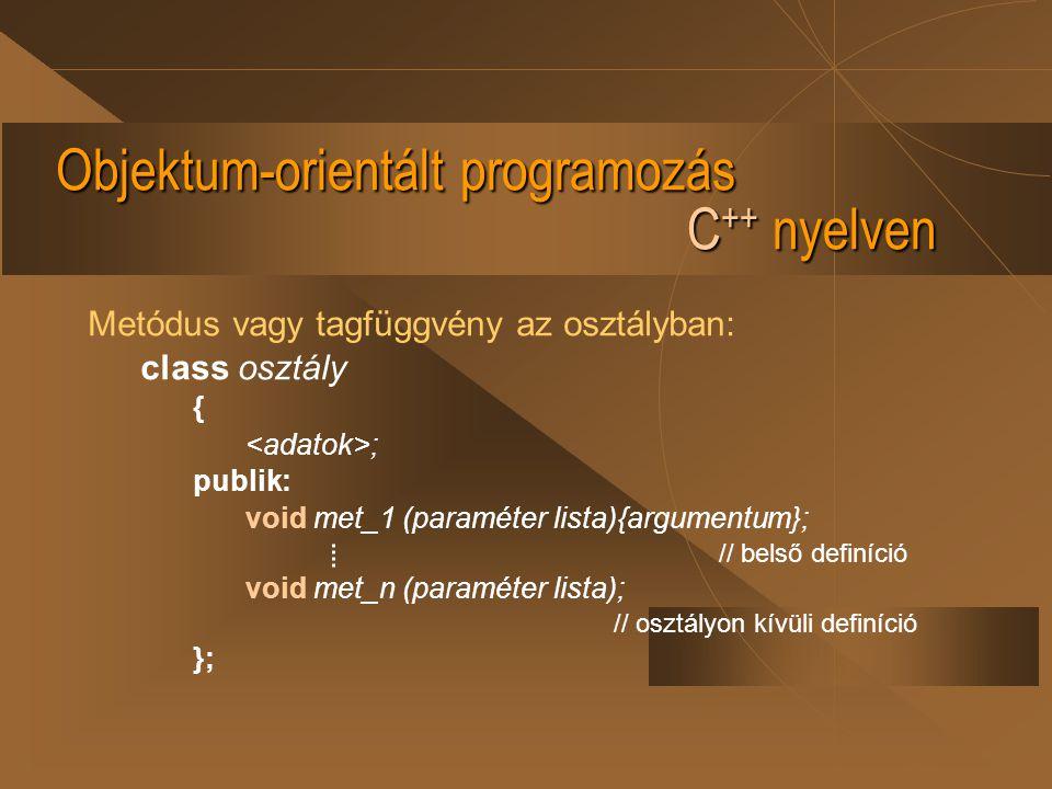 Objektum-orientált programozás C ++ nyelven Metódus vagy tagfüggvény az osztályban: class osztály { ; publik: void met_1 (paraméter lista){argumentum}