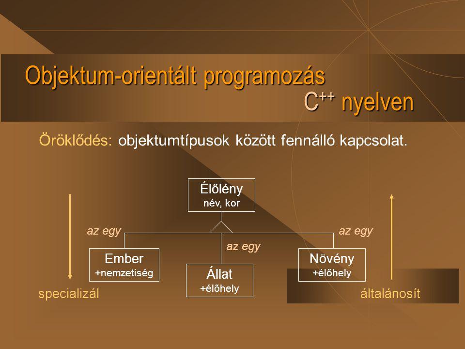 Objektum-orientált programozás C ++ nyelven Öröklődés: objektumtípusok között fennálló kapcsolat. Élőlény név, kor Ember +nemzetiség Állat +élőhely Nö