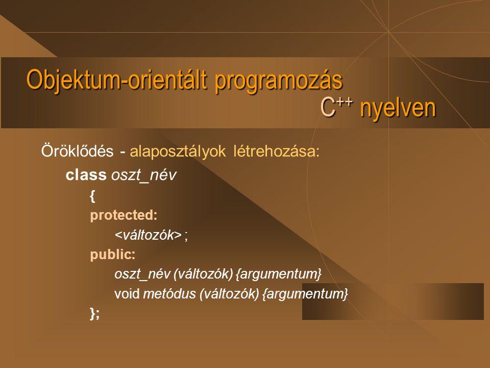 Objektum-orientált programozás C ++ nyelven Öröklődés - alaposztályok létrehozása: class oszt_név { protected: ; public: oszt_név (változók) {argument