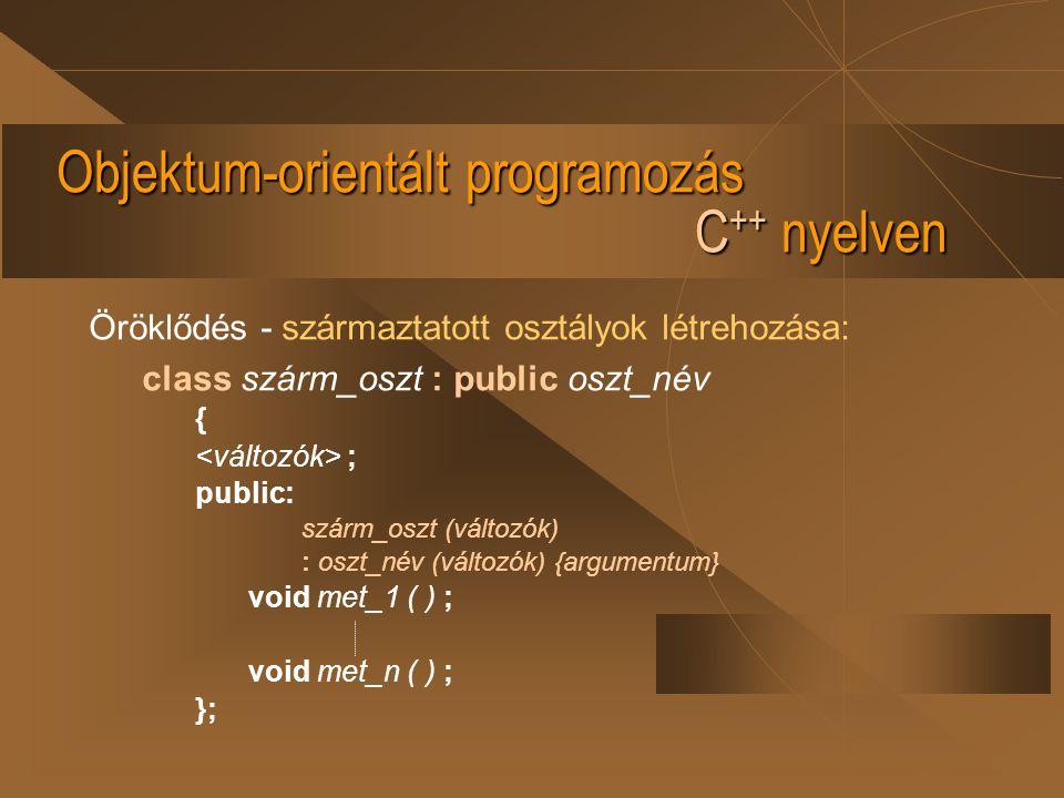 Objektum-orientált programozás C ++ nyelven Öröklődés - származtatott osztályok létrehozása: class szárm_oszt : public oszt_név { ; public: szárm_oszt