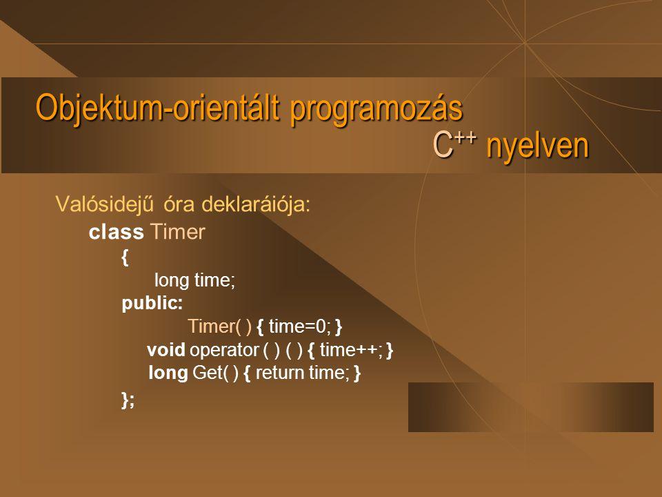 Objektum-orientált programozás C ++ nyelven Valósidejű óra deklaráiója: class Timer { long time; public: Timer( ) { time=0; } void operator ( ) ( ) {