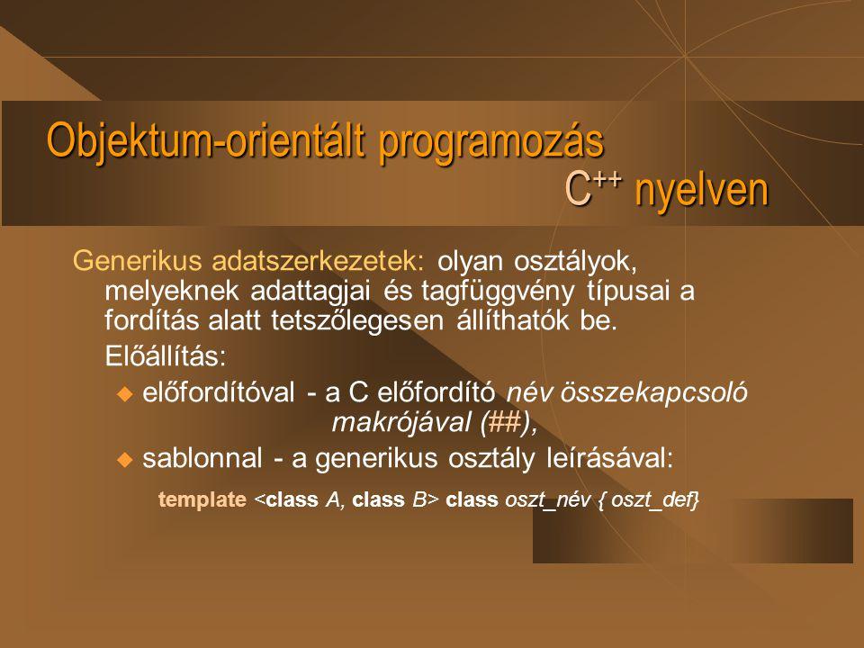 Objektum-orientált programozás C ++ nyelven Generikus adatszerkezetek: olyan osztályok, melyeknek adattagjai és tagfüggvény típusai a fordítás alatt t