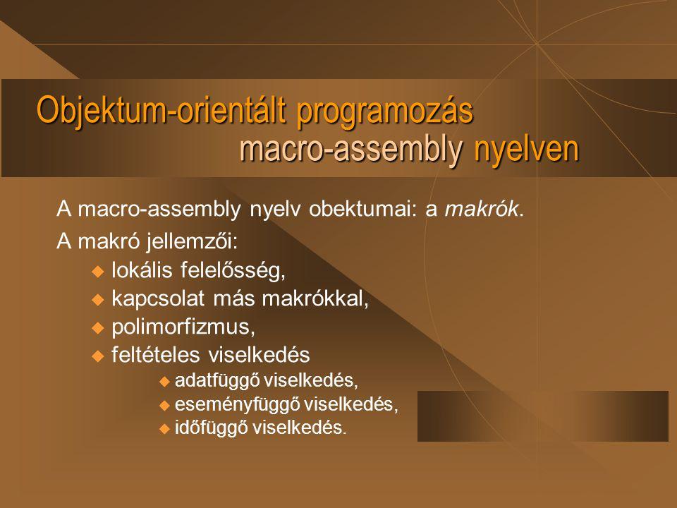 Objektum-orientált programozás macro-assembly nyelven A macro-assembly nyelv obektumai: a makrók. A makró jellemzői: u lokális felelősség, u kapcsolat