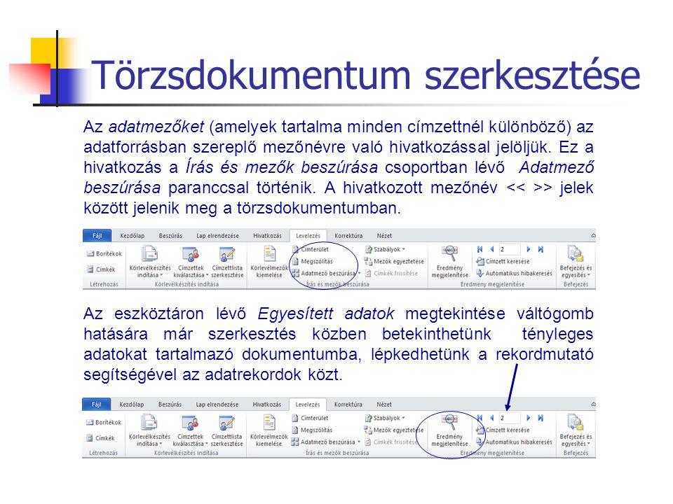 Törzsdokumentum szerkesztése Az adatmezőket (amelyek tartalma minden címzettnél különböző) az adatforrásban szereplő mezőnévre való hivatkozással jelö