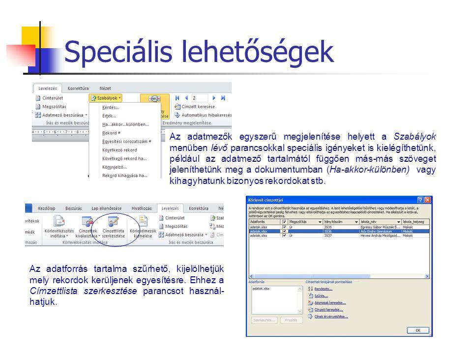 Speciális lehetőségek Az adatforrás tartalma szűrhető, kijelölhetjük mely rekordok kerüljenek egyesítésre. Ehhez a Címzettlista szerkesztése parancsot