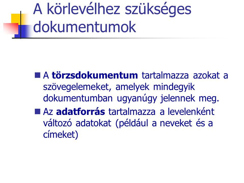 A körlevélhez szükséges dokumentumok A törzsdokumentum tartalmazza azokat a szövegelemeket, amelyek mindegyik dokumentumban ugyanúgy jelennek meg. Az
