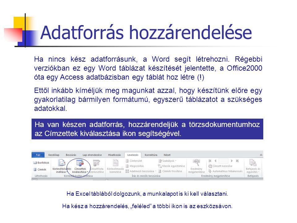 Adatforrás hozzárendelése Ha nincs kész adatforrásunk, a Word segít létrehozni. Régebbi verziókban ez egy Word táblázat készítését jelentette, a Offic