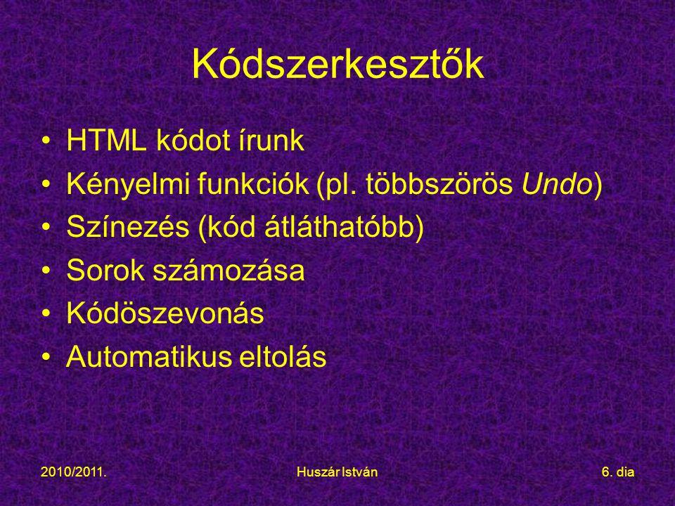 2010/2011.Huszár István6. dia Kódszerkesztők HTML kódot írunk Kényelmi funkciók (pl.