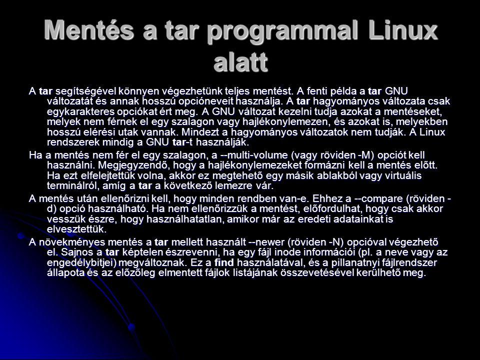 Mentés a tar programmal Linux alatt A tar segítségével könnyen végezhetünk teljes mentést.