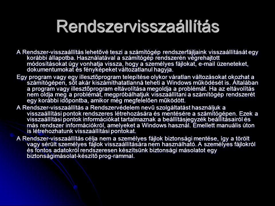 Rendszervisszaállítás A Rendszer-visszaállítás lehetővé teszi a számítógép rendszerfájljaink visszaállítását egy korábbi állapotba.