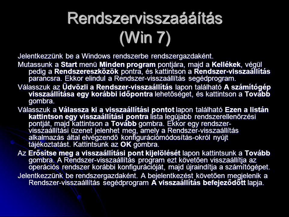 Rendszervisszaááítás (Win 7) Jelentkezzünk be a Windows rendszerbe rendszergazdaként.