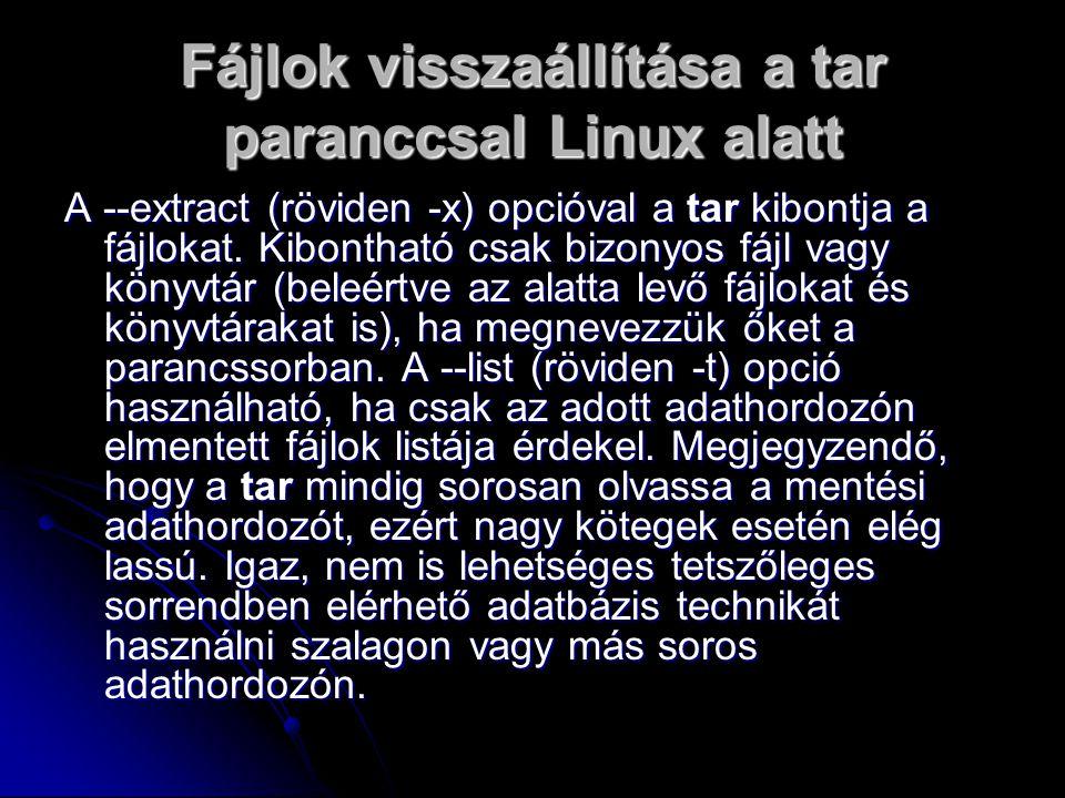 Fájlok visszaállítása a tar paranccsal Linux alatt A --extract (röviden -x) opcióval a tar kibontja a fájlokat.