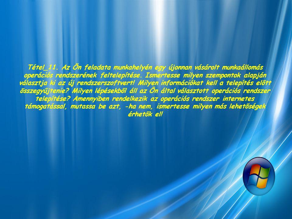 Tétel_11. Az Ön feladata munkahelyén egy újonnan vásárolt munkaállomás operációs rendszerének feltelepítése. Ismertesse milyen szempontok alapján vála