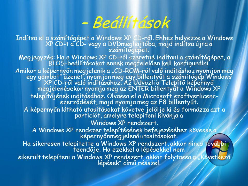 – Beállítások Indítsa el a számítógépet a Windows XP CD-ről. Ehhez helyezze a Windows XP CD-t a CD- vagy a DVDmeghajtóba, majd indítsa újra a számítóg