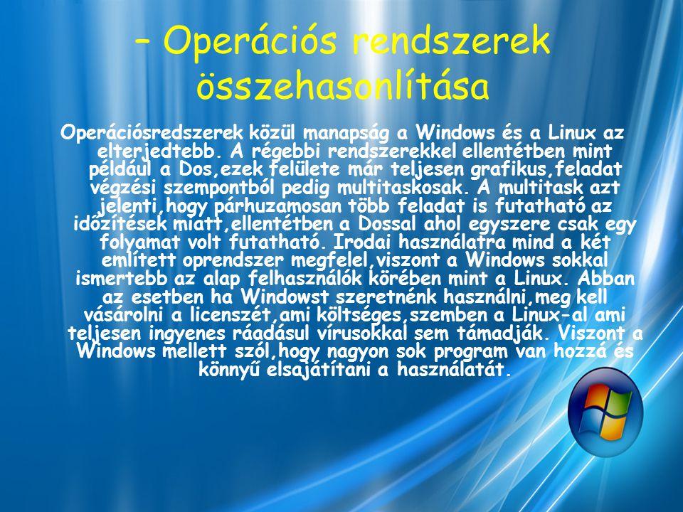 – Operációs rendszerek összehasonlítása Operációsredszerek közül manapság a Windows és a Linux az elterjedtebb. A régebbi rendszerekkel ellentétben mi
