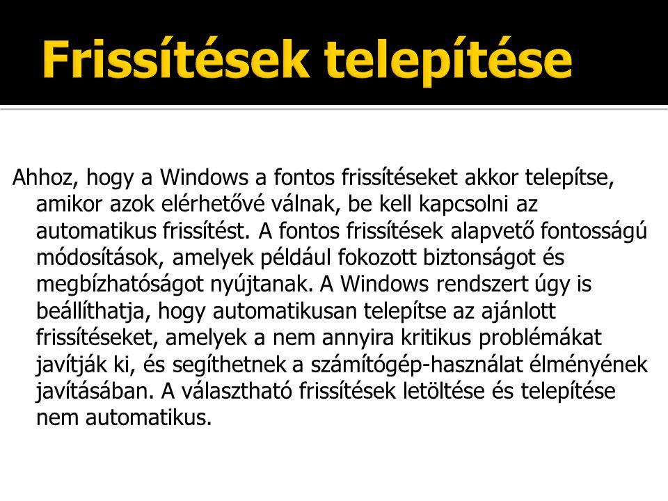 Ahhoz, hogy a Windows a fontos frissítéseket akkor telepítse, amikor azok elérhetővé válnak, be kell kapcsolni az automatikus frissítést.