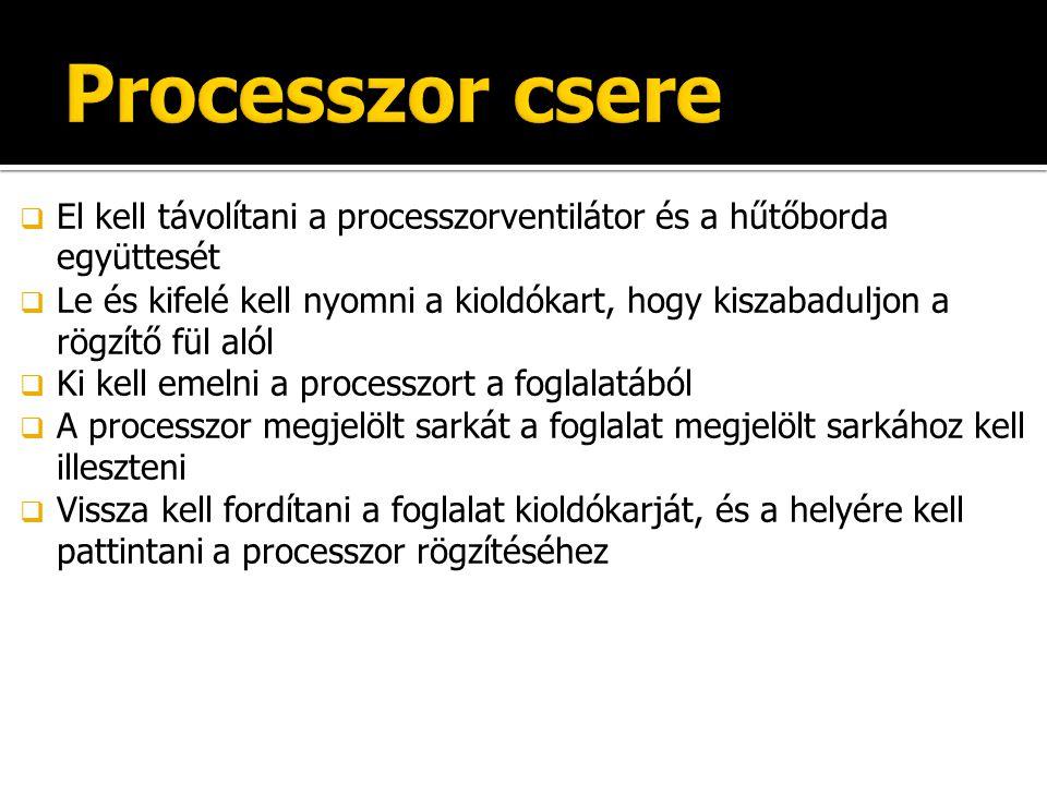  El kell távolítani a processzorventilátor és a hűtőborda együttesét  Le és kifelé kell nyomni a kioldókart, hogy kiszabaduljon a rögzítő fül alól  Ki kell emelni a processzort a foglalatából  A processzor megjelölt sarkát a foglalat megjelölt sarkához kell illeszteni  Vissza kell fordítani a foglalat kioldókarját, és a helyére kell pattintani a processzor rögzítéséhez