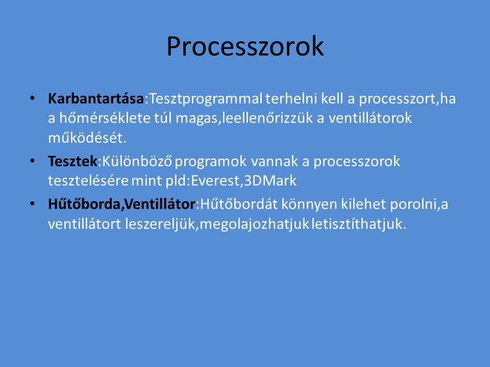 Processzorok Karbantartása:Tesztprogrammal terhelni kell a processzort,ha a hőmérséklete túl magas,leellenőrizzük a ventillátorok működését. Tesztek:K
