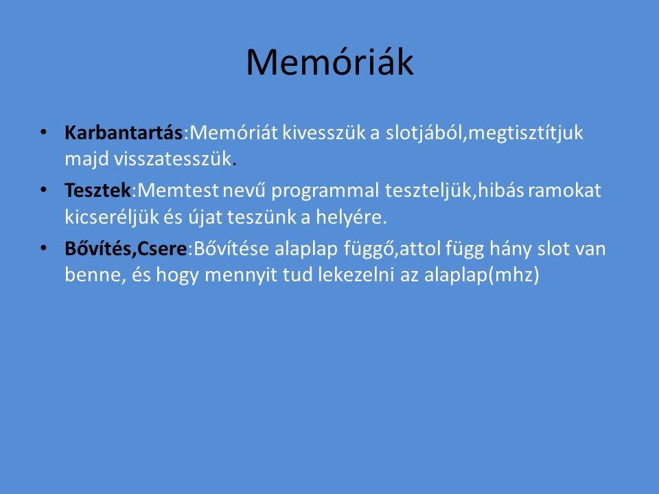 Memóriák Karbantartás:Memóriát kivesszük a slotjából,megtisztítjuk majd visszatesszük. Tesztek:Memtest nevű programmal teszteljük,hibás ramokat kicser