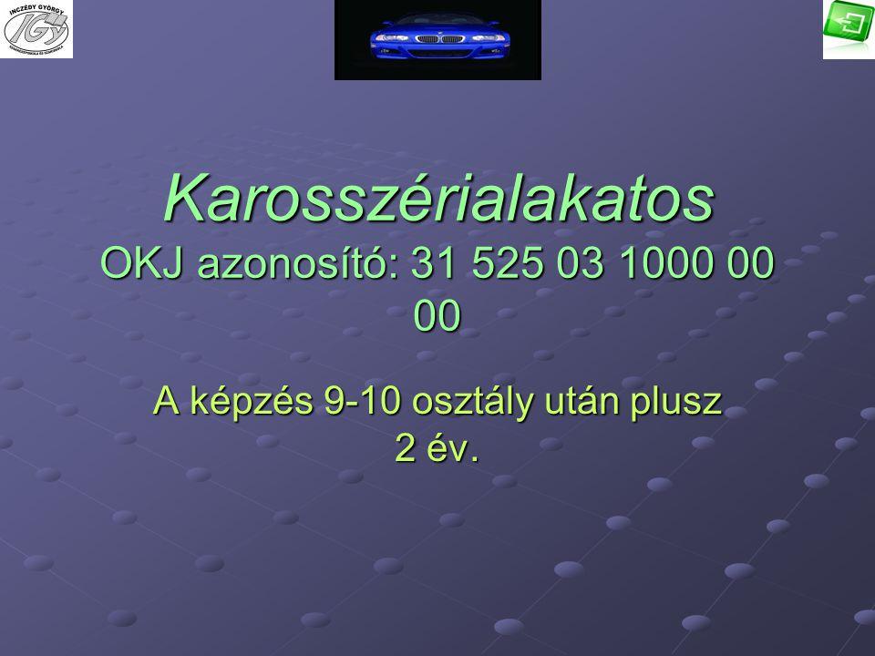Karosszérialakatos OKJ azonosító: 31 525 03 1000 00 00 A képzés 9-10 osztály után plusz 2 év.