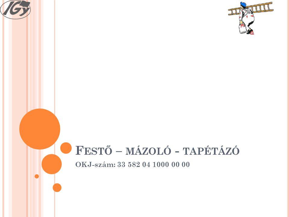 F ESTŐ – MÁZOLÓ - TAPÉTÁZÓ OKJ-szám: 33 582 04 1000 00 00