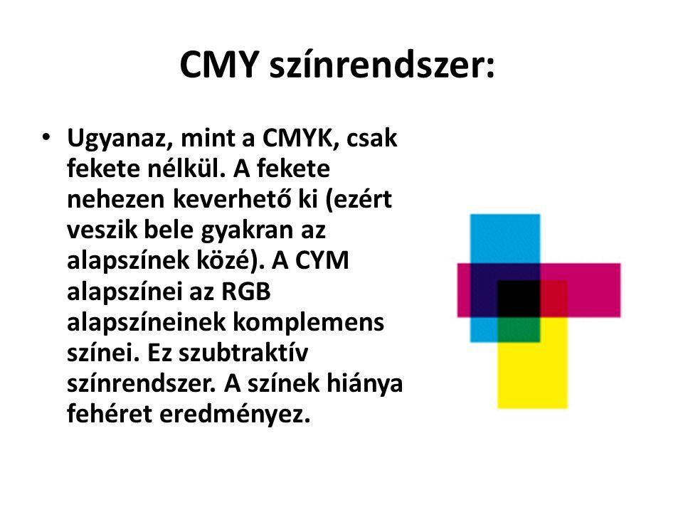 CMY színrendszer: Ugyanaz, mint a CMYK, csak fekete nélkül. A fekete nehezen keverhető ki (ezért veszik bele gyakran az alapszínek közé). A CYM alapsz