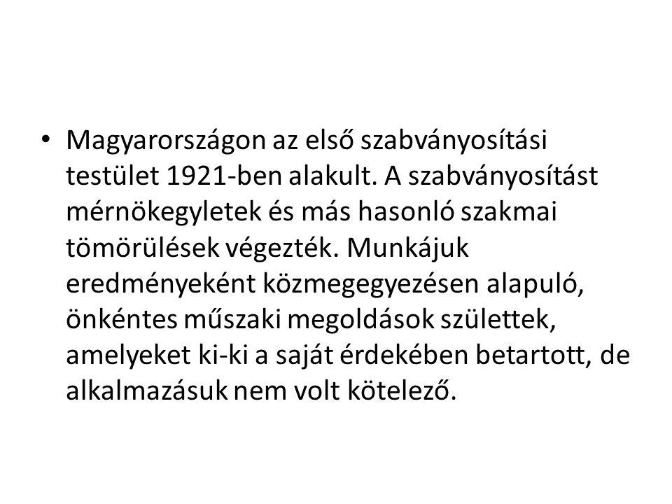 Magyarországon az első szabványosítási testület 1921-ben alakult. A szabványosítást mérnökegyletek és más hasonló szakmai tömörülések végezték. Munkáj