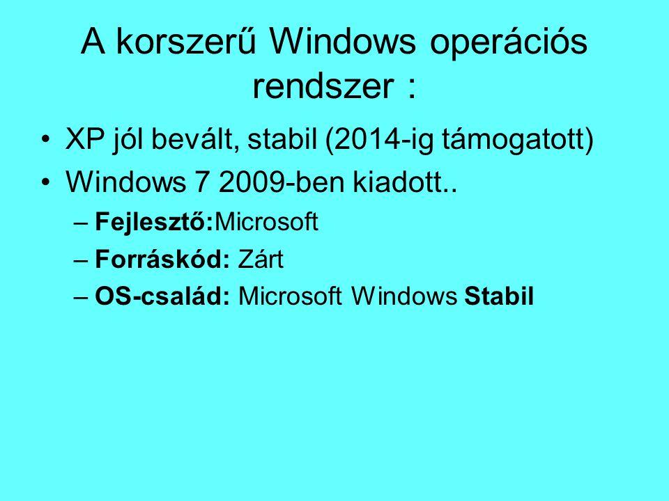 A korszerű Windows operációs rendszer : XP jól bevált, stabil (2014-ig támogatott) Windows 7 2009-ben kiadott.. –Fejlesztő:Microsoft –Forráskód: Zárt