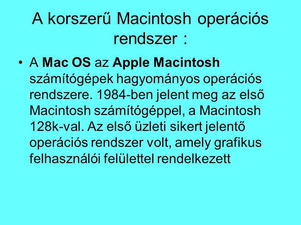 A korszerű Macintosh operációs rendszer : A Mac OS az Apple Macintosh számítógépek hagyományos operációs rendszere. 1984-ben jelent meg az első Macint
