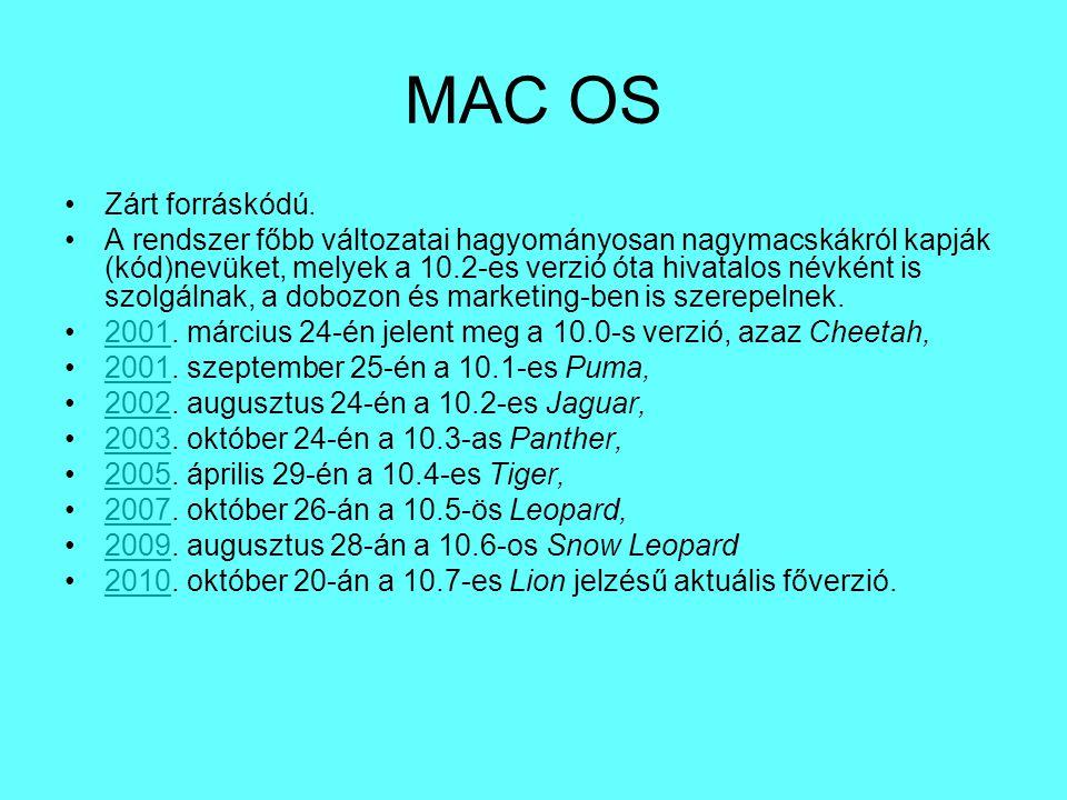MAC OS Zárt forráskódú. A rendszer főbb változatai hagyományosan nagymacskákról kapják (kód)nevüket, melyek a 10.2-es verzió óta hivatalos névként is