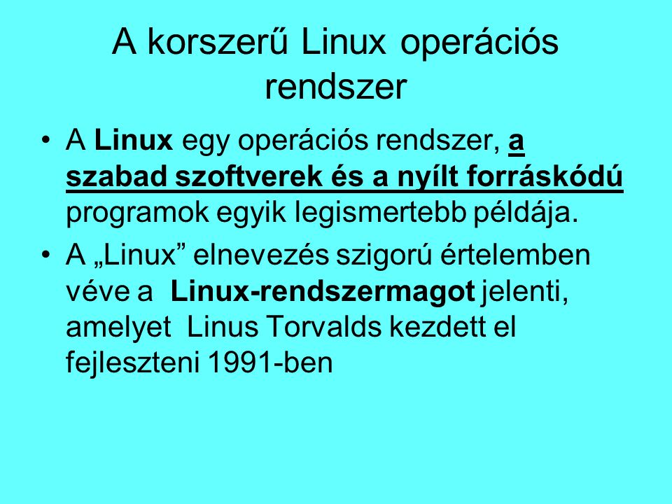 A korszerű Linux operációs rendszer A Linux egy operációs rendszer, a szabad szoftverek és a nyílt forráskódú programok egyik legismertebb példája. A