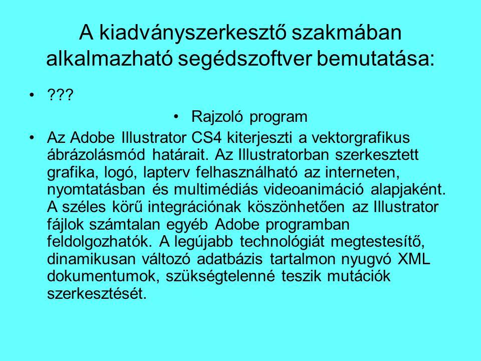A kiadványszerkesztő szakmában alkalmazható segédszoftver bemutatása: ??? Rajzoló program Az Adobe Illustrator CS4 kiterjeszti a vektorgrafikus ábrázo