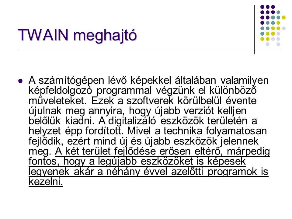 TWAIN meghajtó A számítógépen lévő képekkel általában valamilyen képfeldolgozó programmal végzünk el különböző műveleteket. Ezek a szoftverek körülbel