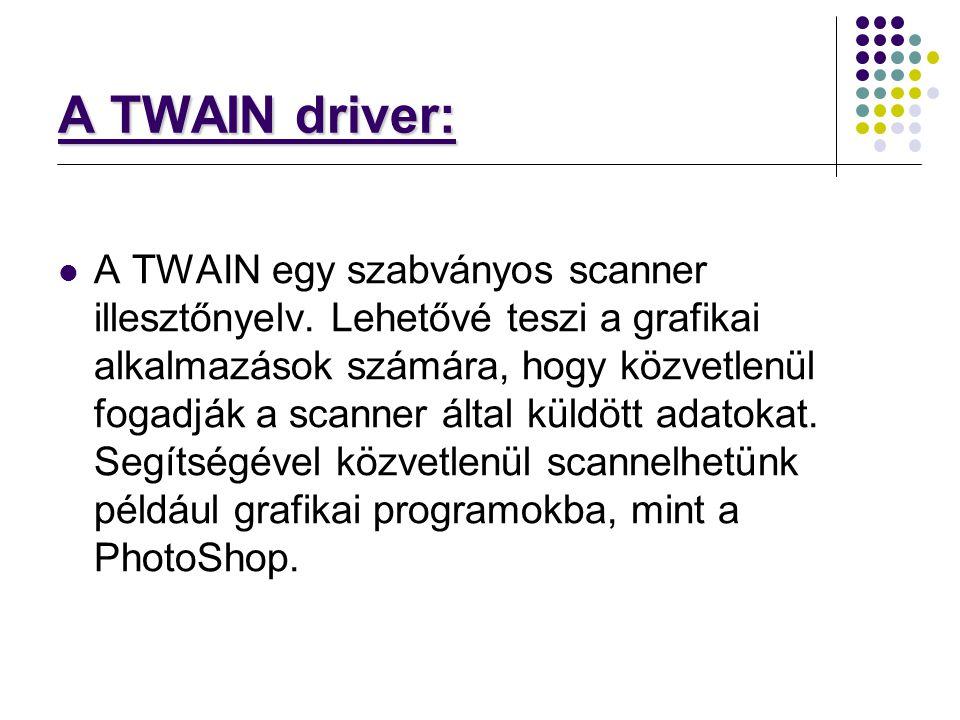 A TWAIN driver: A TWAIN egy szabványos scanner illesztőnyelv. Lehetővé teszi a grafikai alkalmazások számára, hogy közvetlenül fogadják a scanner álta