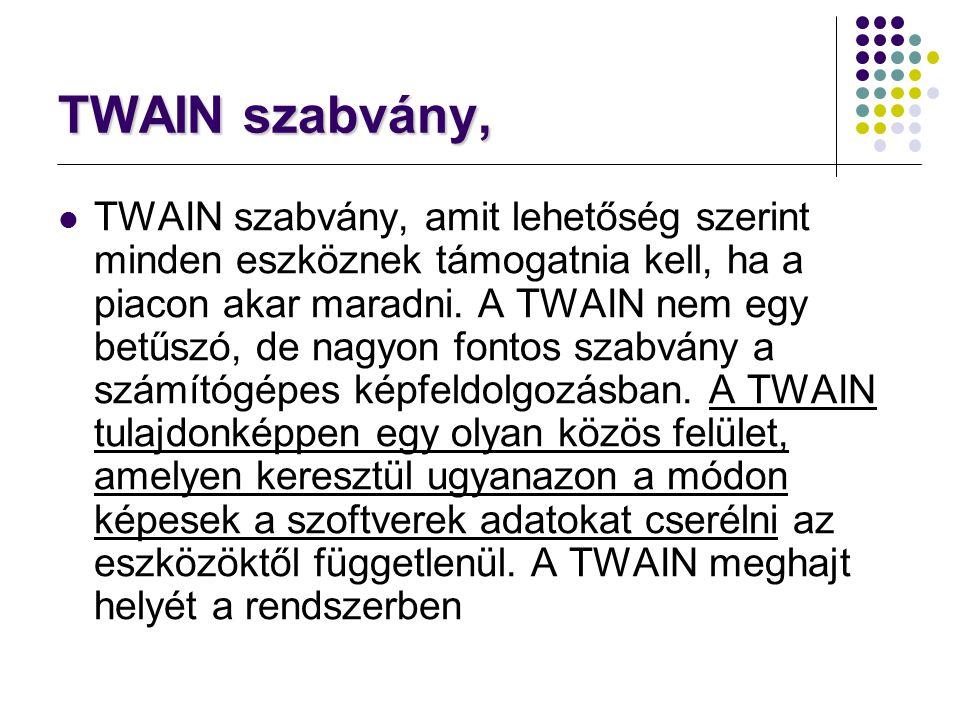TWAIN szabvány, TWAIN szabvány, amit lehetőség szerint minden eszköznek támogatnia kell, ha a piacon akar maradni. A TWAIN nem egy betűszó, de nagyon