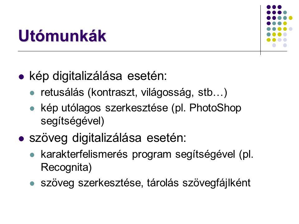 Utómunkák kép digitalizálása esetén: retusálás (kontraszt, világosság, stb…) kép utólagos szerkesztése (pl. PhotoShop segítségével) szöveg digitalizál