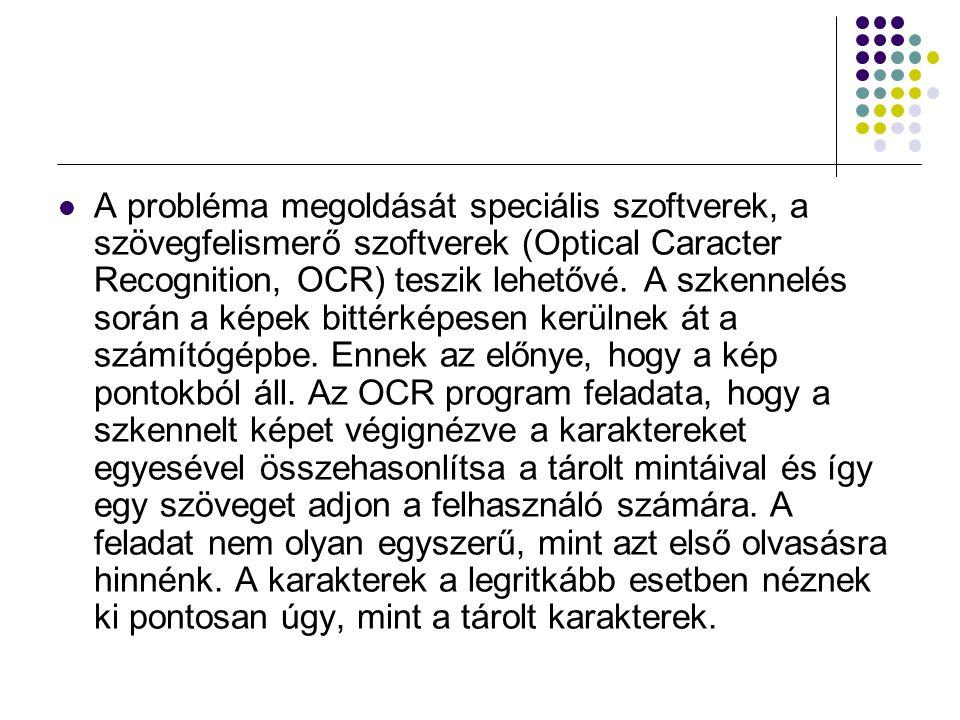 A probléma megoldását speciális szoftverek, a szövegfelismerő szoftverek (Optical Caracter Recognition, OCR) teszik lehetővé. A szkennelés során a ké