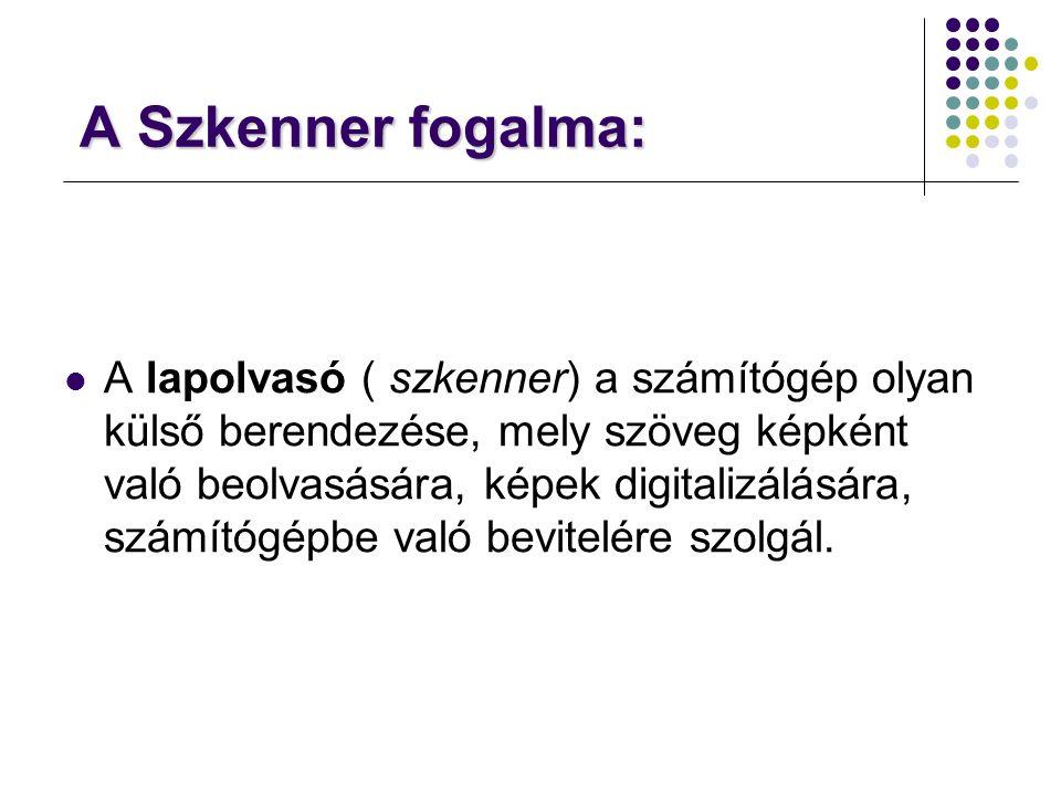 A Szkenner fogalma: A Szkenner fogalma: A lapolvasó ( szkenner) a számítógép olyan külső berendezése, mely szöveg képként való beolvasására, képek dig