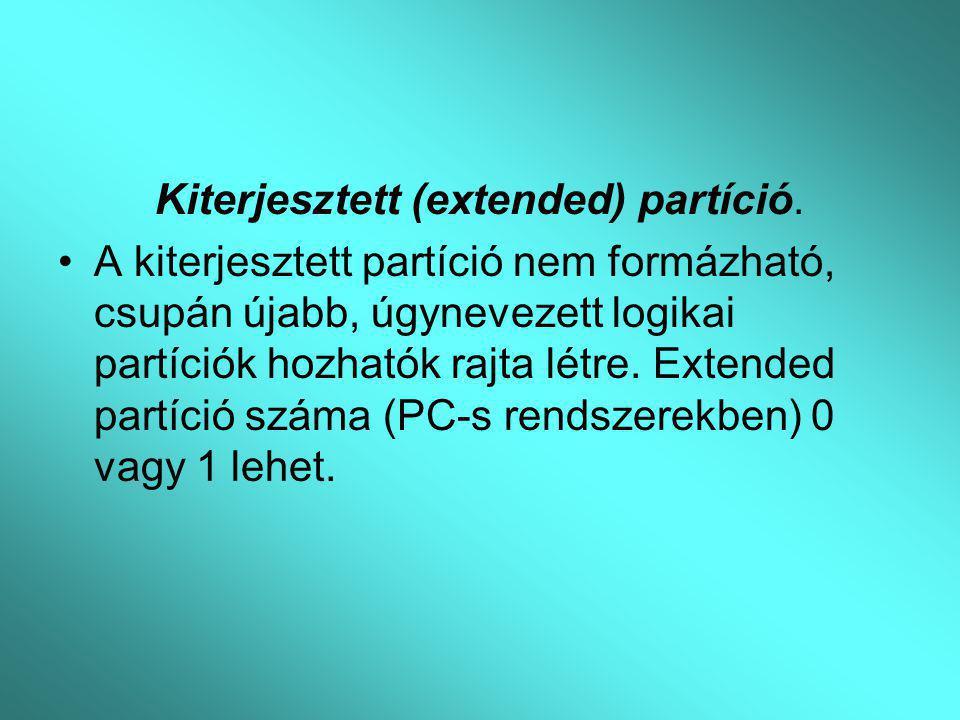 Kiterjesztett (extended) partíció. A kiterjesztett partíció nem formázható, csupán újabb, úgynevezett logikai partíciók hozhatók rajta létre. Extended
